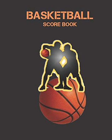 """BASKETBALL SCORE BOOK: Basketball Game Stats Book, Large Size (8"""" X 10""""), 164 Pages (82 Games), Log The Best Player You Love, Coaching Notebook, Basketball ... and Tactics for Basketball"""