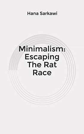 Minimalism: Escaping The Rat Race