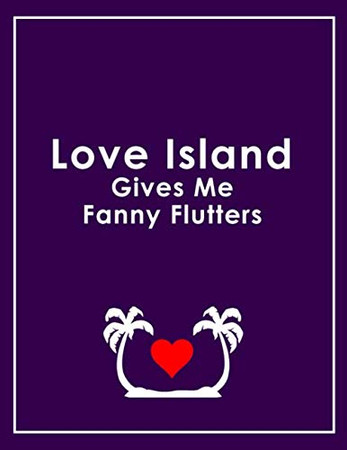 Love Island Give sMe Fanny Flutters - Love Island Notebook