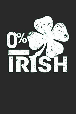 """0% Irish: 0% Irish Four in a Row Gamebook Great Gift for Irish or any other occasion. 110 Pages 6"""" by 9"""""""