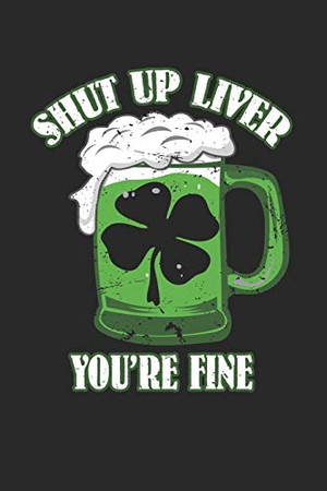 """Shut up Liver you're fine: Shut up Liver you're fine Notebook /Die cast carcollector / Diary Great Gift for Irish or any other occasion. 110 Pages 6"""" by 9"""""""