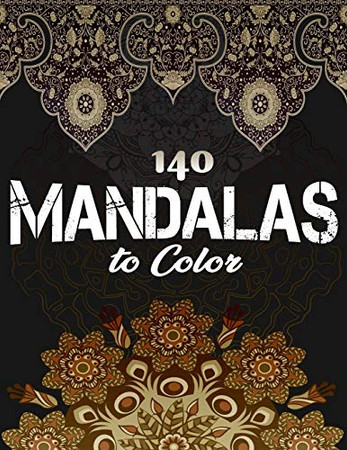 140 Mandalas To Color: Stress Relieving Designs Animals, Mandalas, Flowers, Paisley Patterns And So Much More