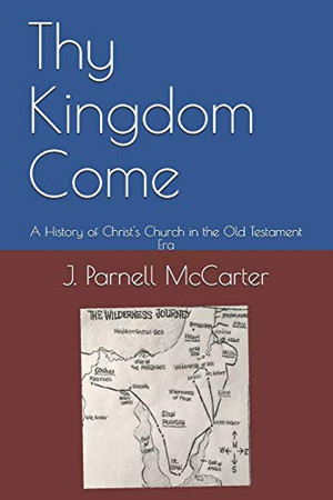 Thy Kingdom Come: A History of Christ's Church in the Old Testament Era