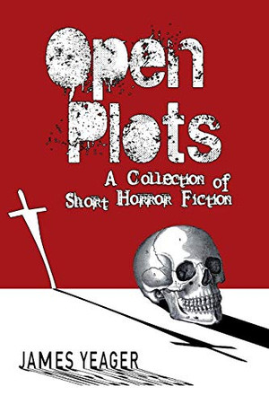 OPEN PLOTS: A Collection of Short Horror Fiction