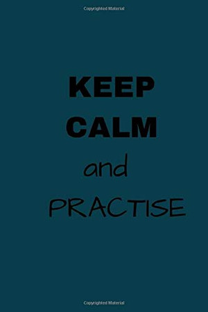 KEEP CALM AND PRACTISE: NOTEBOOK FOR SPECIAL DEAR PEOPLE