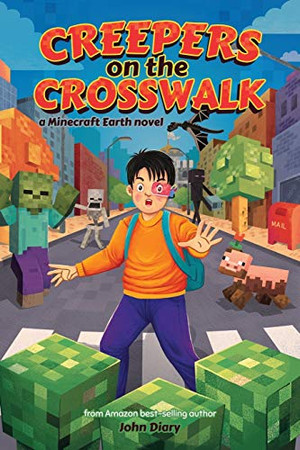 Creepers on the Crosswalk: a Minecraft Earth novel