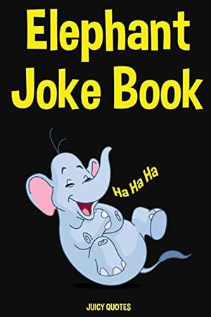 Elephant Joke Book: 200+ Jokes About Elephants and Other Animal Jokes