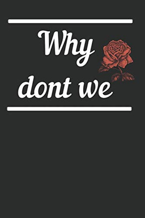 Why dont we Notebook: Why dont we? Notebook: Why dont we? Notebook Couple Relationship Question (6x9 inches) cream paper with 120 pages dot grid