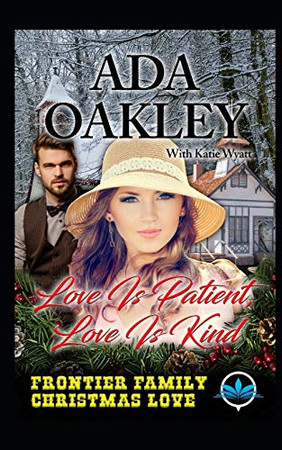 Love Is Patient , Love Is Kind (Frontier Family Christmas Love Series)