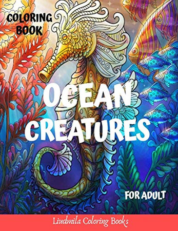 Ocean Creatures Coloring Book for Adults: Ocean Creatures Drawings to Color for Adults, to Relax and Relieve Stress: Sharks, Seahorses, Mermaids, Dolphins, Starfish and More