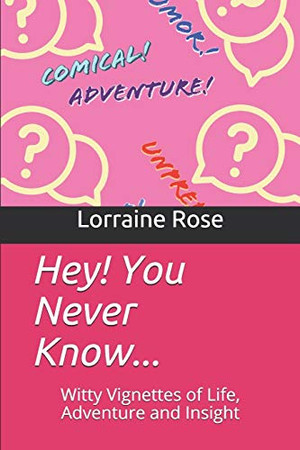 Hey! You Never Know...: Witty Vignettes of Life, Adventure and Insight (Manor Publishing Collective)