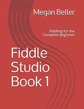 Fiddle Studio Book 1: Fiddling for the Complete Beginner