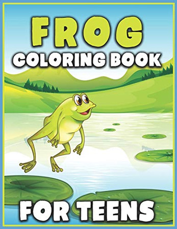 Frog Coloring Book for Teens: Unique Coloring Book Easy, Fun, Beautiful Coloring Pages for Grown-up | 40 Frog Pattern Coloring Pages