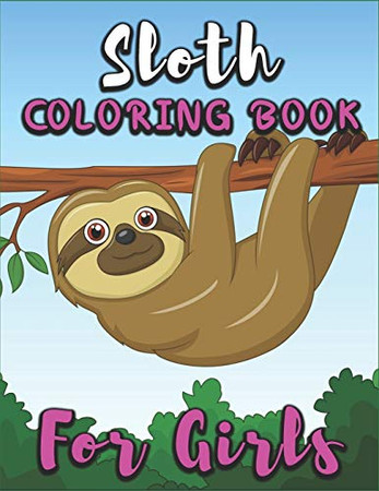 Sloth Coloring Book for Girls: A Fun Girls Coloring Book, Super Slow Animal Coloring Book for Girls