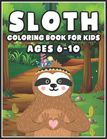 Sloth Coloring Book for Kids Ages 6-10: A Coloring Book for Girls, Fantastic Sloth Coloring Book for Girls (Animal coloring Book)