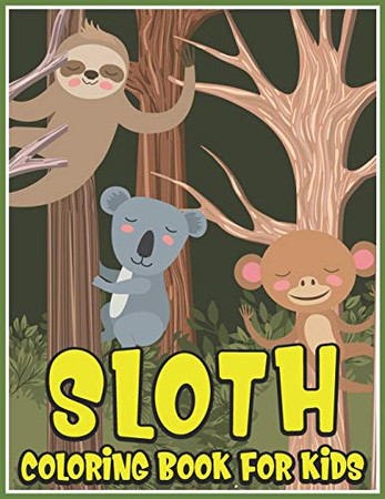 Sloth Coloring Book for Kids: Sloth Kids Coloring Book (Super Fun Coloring Books For Kids)