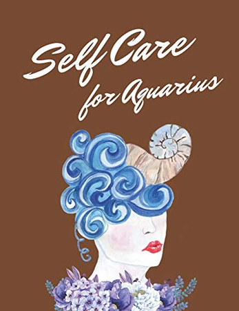 Self Care For Aquarius: Astrology Sign Self Care Wellness Notebook | Activities | Tips | Mental Health | Anxiety | Plan | Wheel | Rejuvenation | ... | Grounded and Happy | Emotional Care