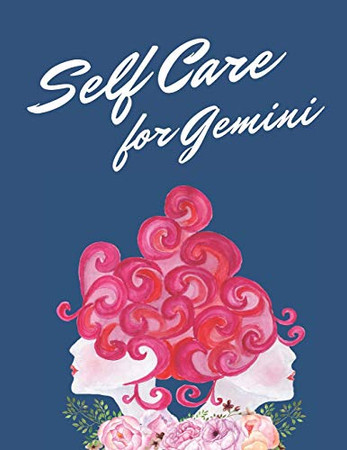 Self Care For Gemini: Astrology Sign Self Care Wellness Notebook | Activities | Tips | Mental Health | Anxiety | Plan | Wheel | Rejuvenation | Refresh ... | Grounded and Happy | Emotional Care