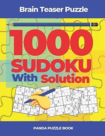 Brain Teaser Puzzle - 1000 Sudoku With Solutions: Logic Games For Adults