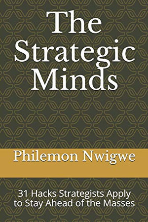 The Strategic Minds: 31 Hacks Strategists Apply to Stay Ahead of the Masses