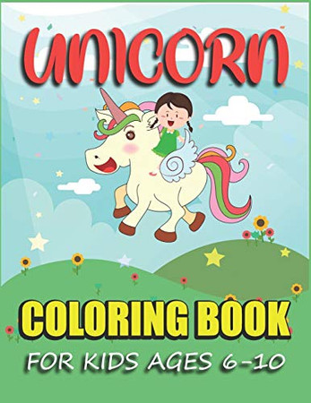 Unicorn Coloring Book for Kids Ages 6-10: Fun Coloring Book For Kids Wonderful Unicorn Coloring Pages for Kids Ages 6-10