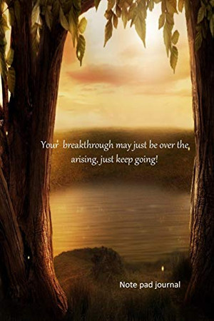Your breakthrough may just be over the arising, just keep going: inspirational and motivattional (Inspirational series)