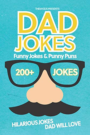 Dad Jokes Funny Jokes and Punny Puns: 200+ Hilarious Jokes Dad Will Love