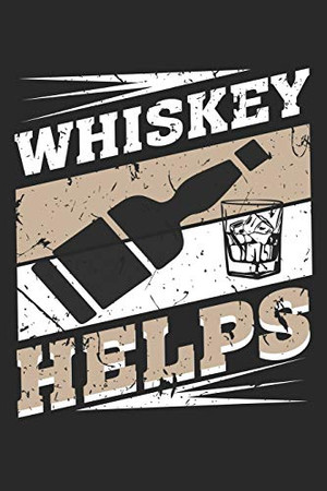 """Whiskey Helps: Whiskey Helps Notebook /Mystery Shopper / Diary Great Gift for Whiskey or any other occasion. 110 Pages 6"""" by 9"""""""