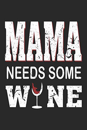 """Mama needs some Wine: Mama needs some Wine Sketchbook Great Gift for Wine or any other occasion. 110 Pages 6"""" by 9"""""""