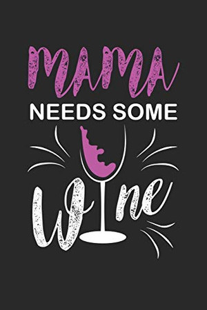 """Mama needs some Wine: Mama needs some Wine Notebook / Aura Workbook / Diary Great Gift for Wine or any other occasion. 110 Pages 6"""" by 9"""""""
