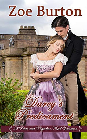 Darcy's Predicament: A Pride & Prejudice Novel Variation