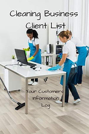 Cleaning Business Client List - Your Customers Information Logs: Own a cleaning business service? Want to keep a handy log of your clients? The ... needed to run your business smoothly! - 9781675188989