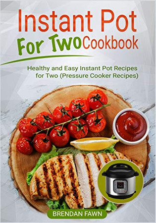Instant Pot for Two Cookbook: Healthy and Easy Instant Pot Recipes for Two (Pressure Cooker Recipes) (Instant Pot Miracle) - 9781674837635