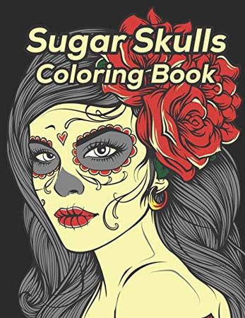 Sugar Skulls Coloring Book: 47 Different Amazing Detailed Sugar Skulls - 9781674453385