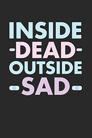 Inside Dead Outside Sad: Notebook A5 for Anime Merch, Yami Kawaii and Pastel Goth Lover I A5 (6x9 inch.) I Gift I 120 pages I College Ruled - 9781674567600