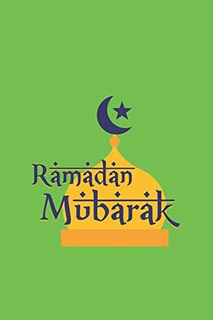 Ramadan Mubarak: Ramadan I Muslim I Islamic I Arabic - 9781670276148