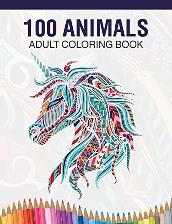 100 Animals Adult Coloring Book: Animal Lovers Coloring Book with 100 Gorgeous Lions, Elephants, Owls, Horses, Dogs, Cats, Plants and Wildlife for ... and More! | Animal Coloring Activity Book - 9781676324218