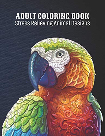 Adult Coloring Book : Stress Relieving Animal Designs: Animal Lovers Coloring Book with 100 Gorgeous Lions, Elephants, Owls, Horses, Dogs, Cats, ... and More! | Animal Coloring Activity Book - 9781677074846