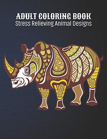 Adult Coloring Book : Stress Relieving Animal Designs: Animal Lovers Coloring Book with 100 Gorgeous Lions, Elephants, Owls, Horses, Dogs, Cats, ... and More! | Animal Coloring Activity Book - 9781677132812
