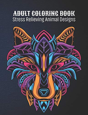 Adult Coloring Book : Stress Relieving Animal Designs: Animal Lovers Coloring Book with 100 Gorgeous Lions, Elephants, Owls, Horses, Dogs, Cats, ... and More!   Animal Coloring Activity Book - 9781676360889