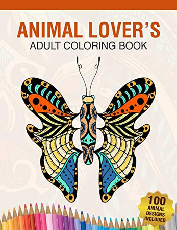 Animal Lover's Adult Coloring Book: Animal Lovers Coloring Book with 100 Gorgeous Lions, Elephants, Owls, Horses, Dogs, Cats, Plants and Wildlife for ... and More! | Animal Coloring Activity Book - 9781677268719