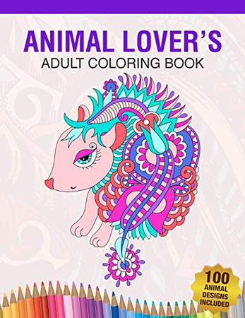 Animal Lover's Adult Coloring Book: Animal Lovers Coloring Book with 100 Gorgeous Lions, Elephants, Owls, Horses, Dogs, Cats, Plants and Wildlife for ... and More!   Animal Coloring Activity Book - 9781677273904
