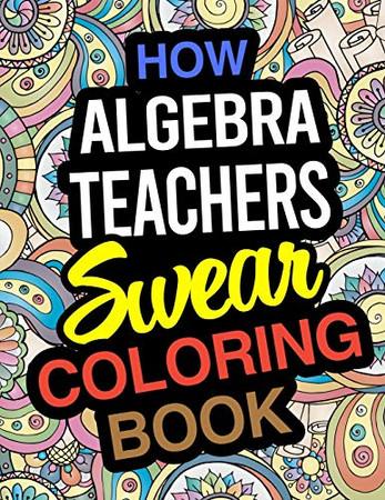 How Algebra Teachers Swear Coloring Book: Algebra Teacher Coloring Books