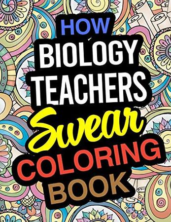 How Biology Teachers Swear Coloring Book: Biology Teacher Coloring Books