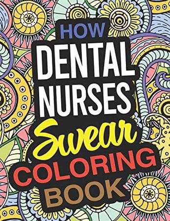 How Dental Nurses Swear Coloring Book: Dental Nurse Coloring Book