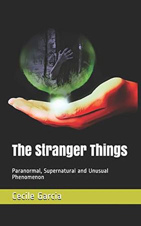 The Stranger Things: Paranormal, Supernatural and Unusual Phenomenon