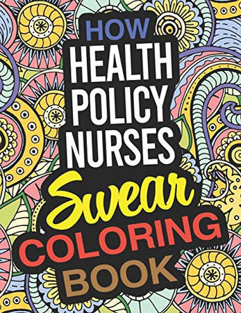 How Health Policy Nurses Swear Coloring Book: A Health Policy Nurse Coloring Book