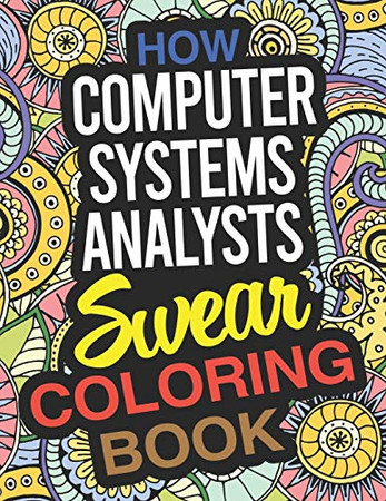 How Computer Systems Analysts Swear Coloring Book: A Computer Systems Analyst Coloring Book