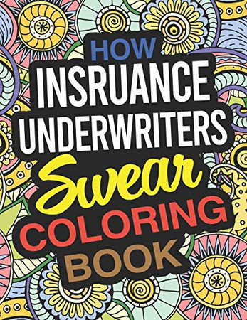 How Insurance Underwriters Swear Coloring Book: An Insurance Underwriter Coloring Book