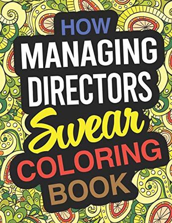 How Managing Directors Swear Coloring Book: Managing Director Coloring Book
